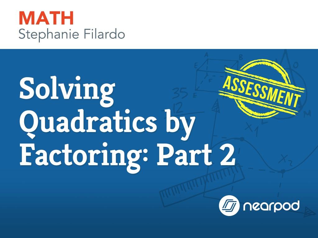 Solving quadratics by factoring part 2 assessment solving quadratics by factoring part 2 falaconquin