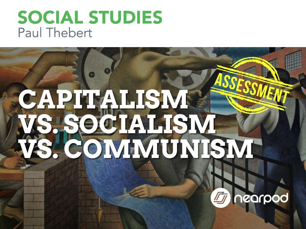 Capitalism Vs Socialism Vs Communism Assessment