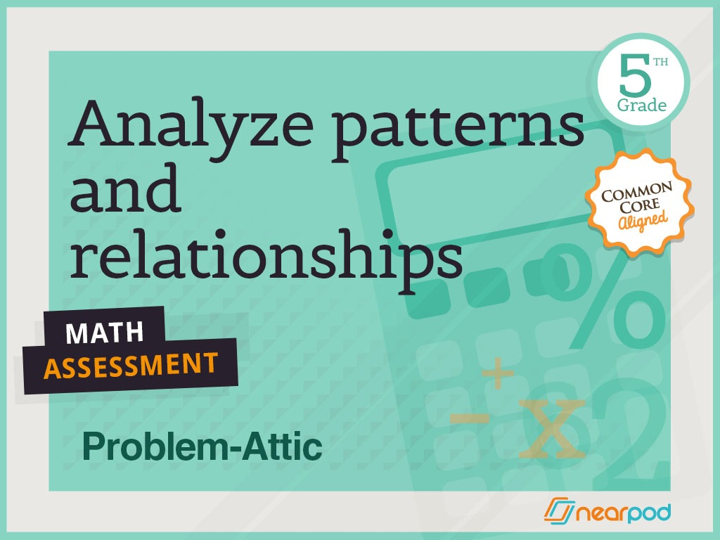 Analyze Patterns and Relationships