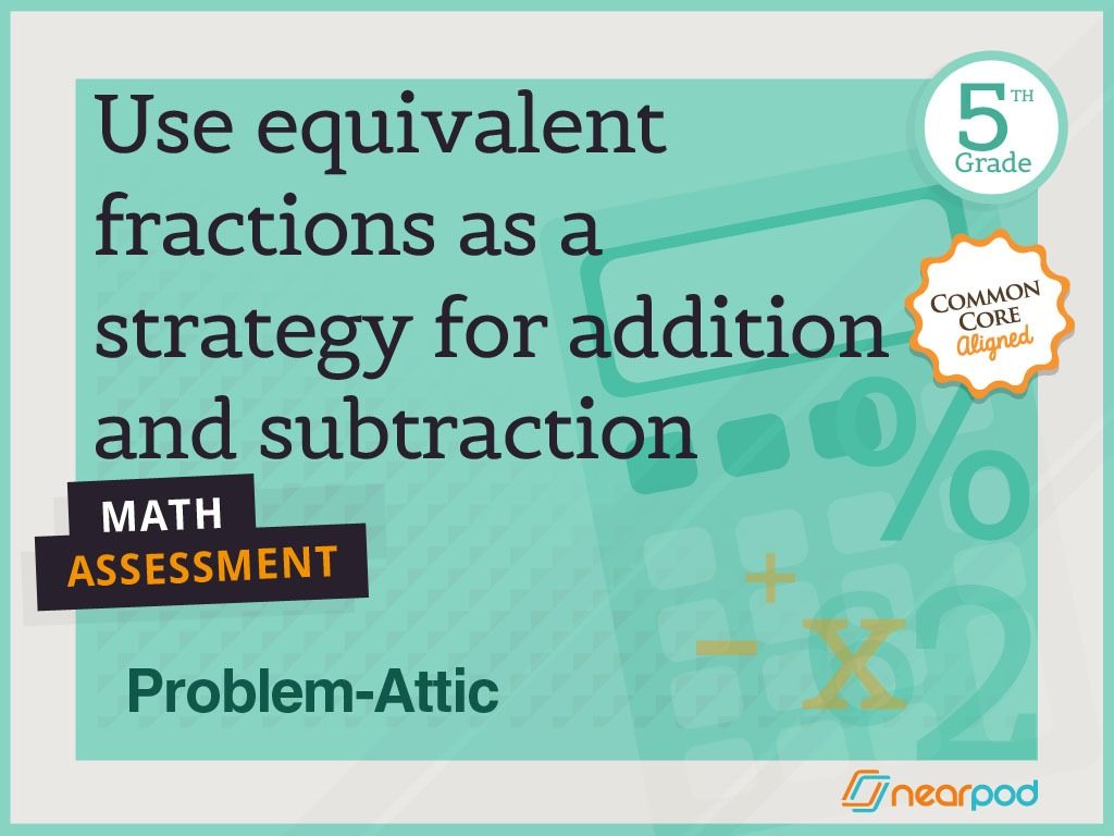 Equivalent Fractions: Addition and Subtraction